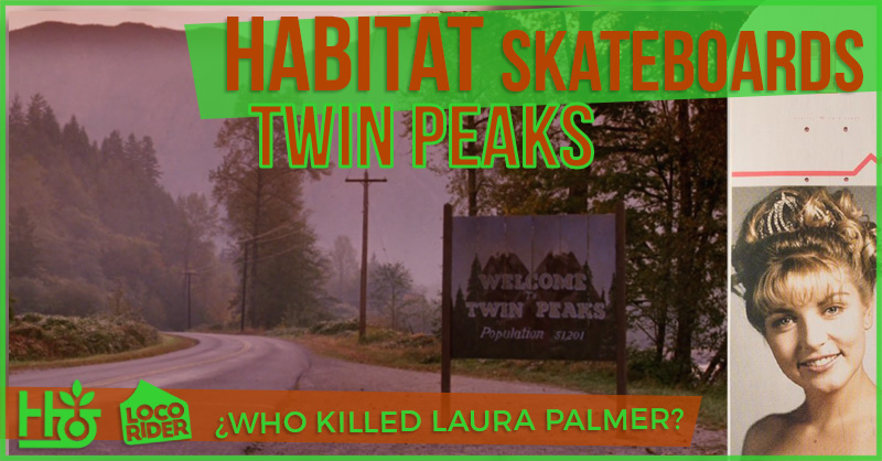Habitat Skateboards Twin Peaks Series. ¿Quién mató a Laura Palmer?