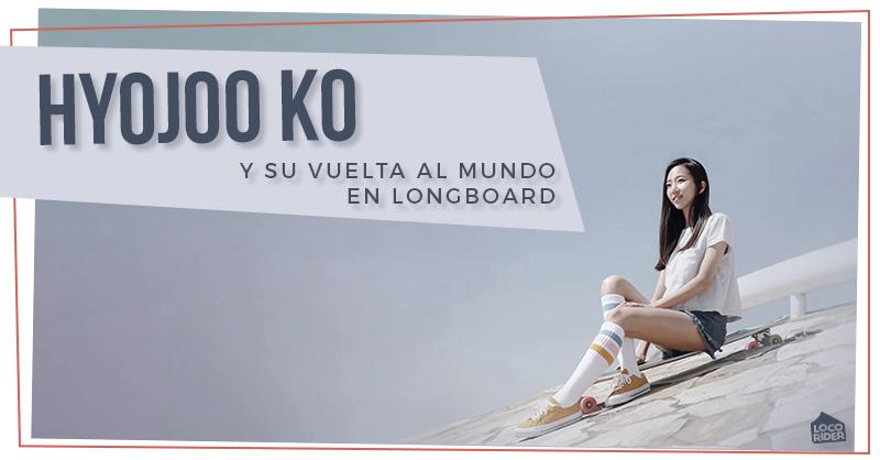 Te presentamos a Hyojoo Ko. La longboarder coreana que conquistó el mundo.